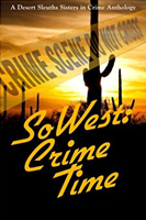 SoWest: Crime Time Anthology by Sisters in Crime Desert Sleuths Authors