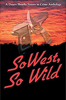 SoWest: So Wild Anthology by Sisters in Crime Desert Sleuths Authors